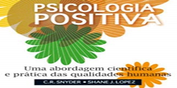 Psicologia Positiva. Uma Abordagem Cientifica e Prática das Qualidades Humanas – C. R. Snyder psicologia positiva