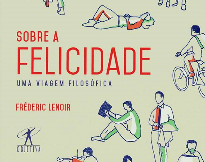 Sobre a Felicidade – Frédéric Lenoir psicologia positiva