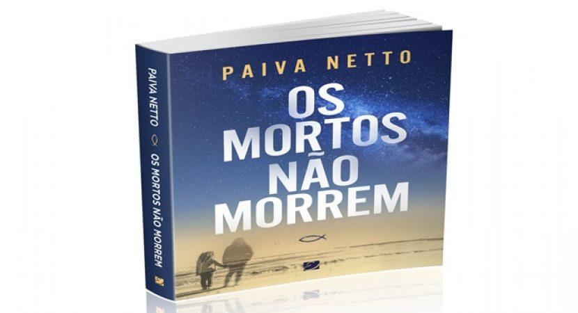 """""""Os mortos não morrem"""", novo livro do escritor Paiva Netto"""