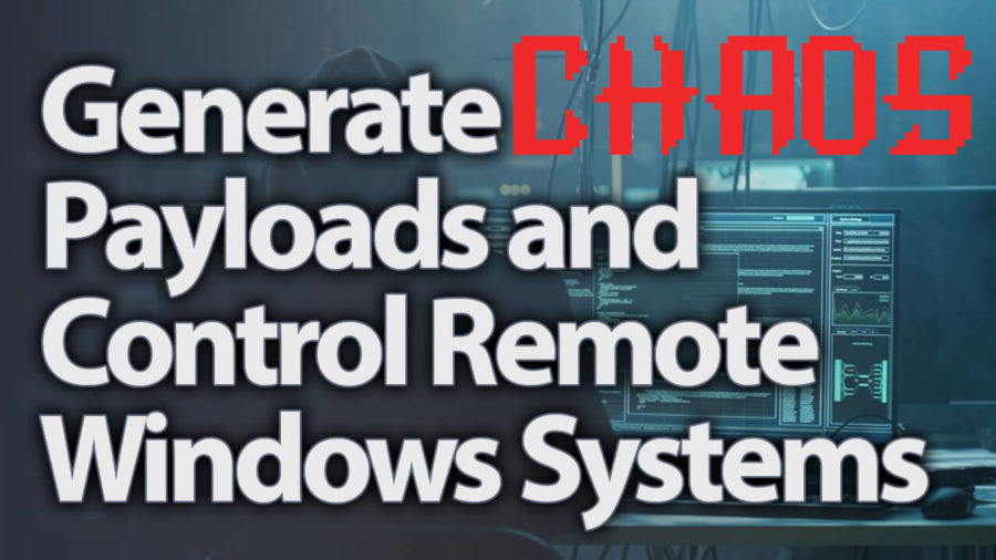 CHAOS Framework v2 0 - Generate Payloads And Control Remote Windows