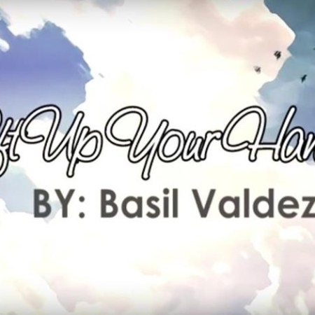 Lift Up Your Hands Basil Valdez