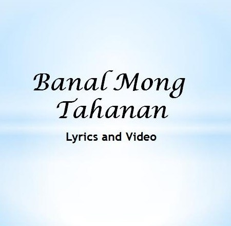 Banal Mong Tahanan Lyrics and Video