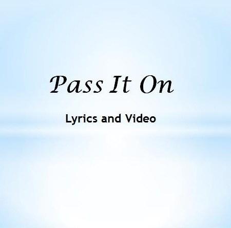 Pass It On Lyrics and Video