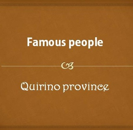 Famous people from Quirino Province