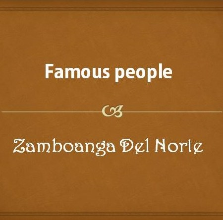 Famous people from Zamboanga Del Norte