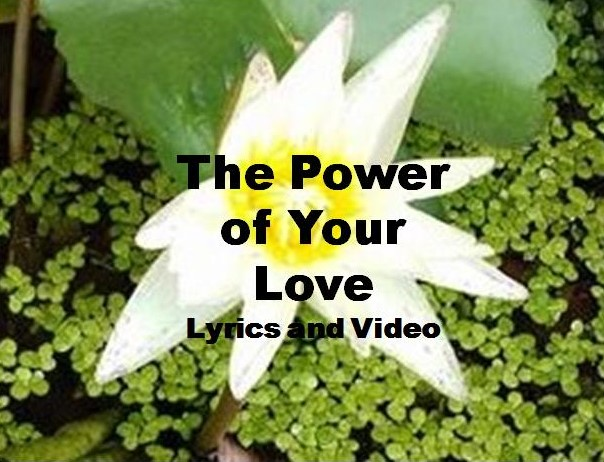 The Power Of Your Love Lyrics and Video
