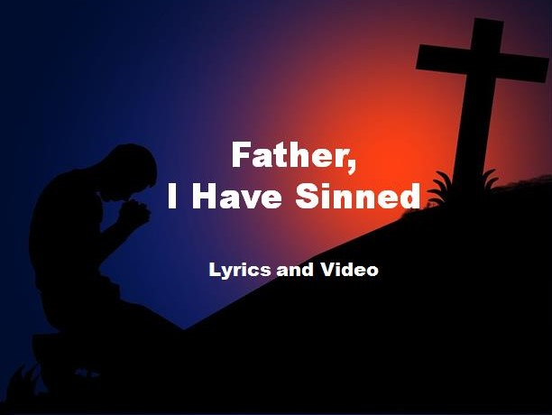 Father I Have Sinned Lyrics and Video