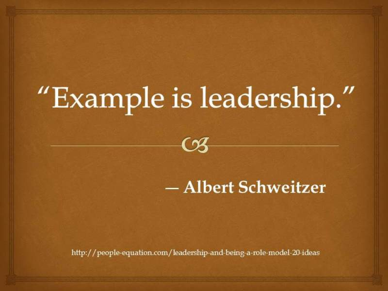 20 Quotes about Setting a Good Example     The People Equation Example is leadership