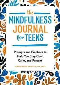 The Mindfulness Journal for Teens by Jennie Marie Battistin