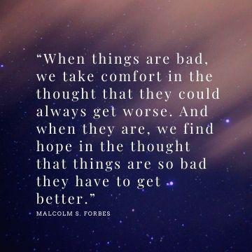 Malcolm S. Forbes quotes on when things are bad