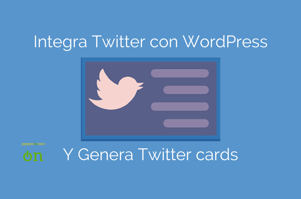 Integrar Twitter con WordPress: Enriquece Tuits de tu Blog con Twitter Cards
