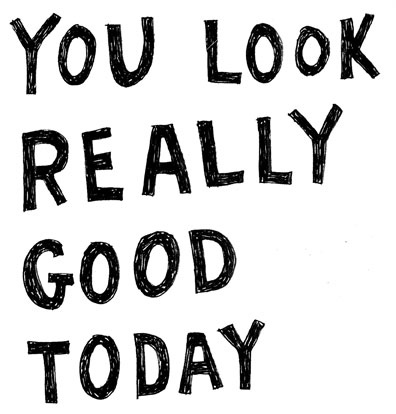 you do look quite good