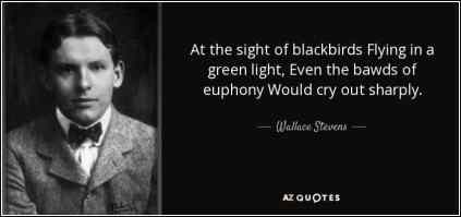 quote-at-the-sight-of-blackbirds-flying-in-a-green-light-even-the-bawds-of-euphony-would-cry-wallace-stevens-69-95-81