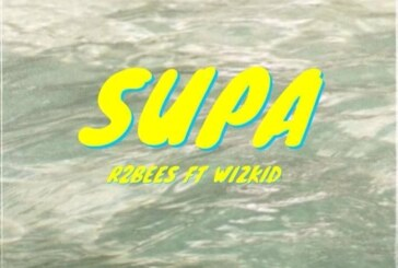 R2Bees ft. Wizkid – Supa (Lyrics)