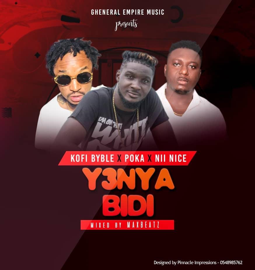 Kofi Byble Ft. Poka x Nii Nice - Y3nya Bidi (Prod By Max Beatz)