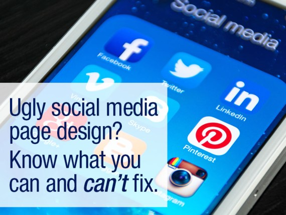 Ugly social media page design? Know what you can and can't fix.