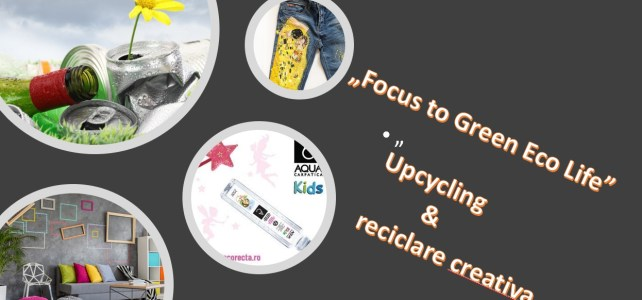 """Focus to Green Eco Life"" – Upcycling si reciclare creativa antistres"