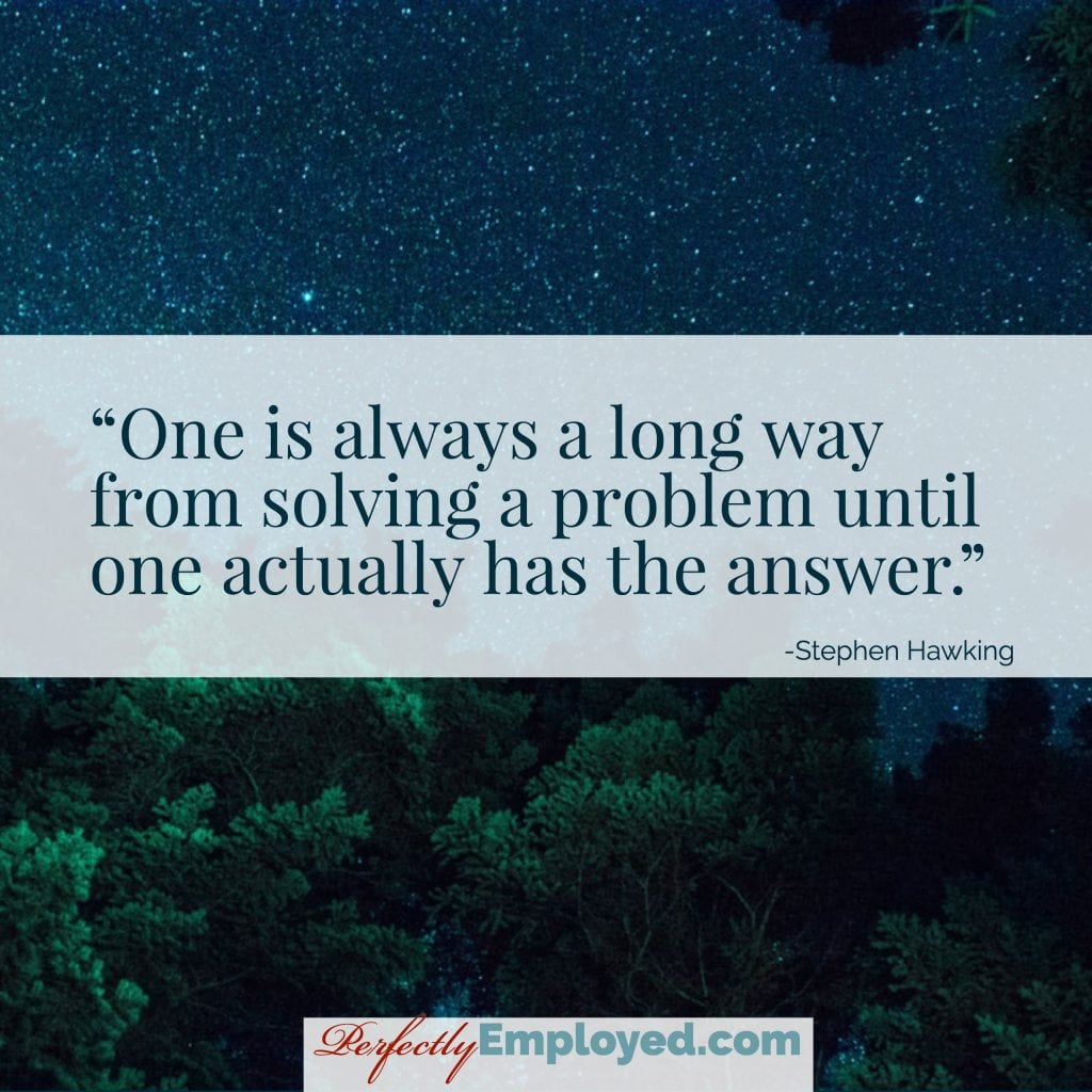 One is always a long way from solving a problem until one actually has the answer.