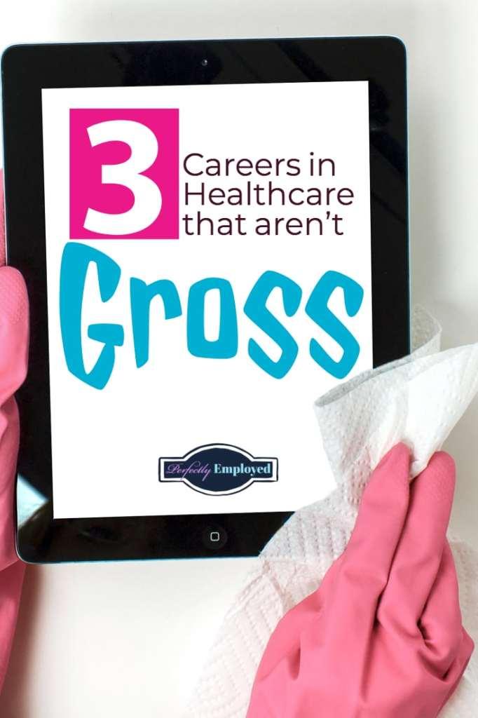 3 Careers in Healthcare that aren't Gross - #healthcarejobs #career #grossjobs