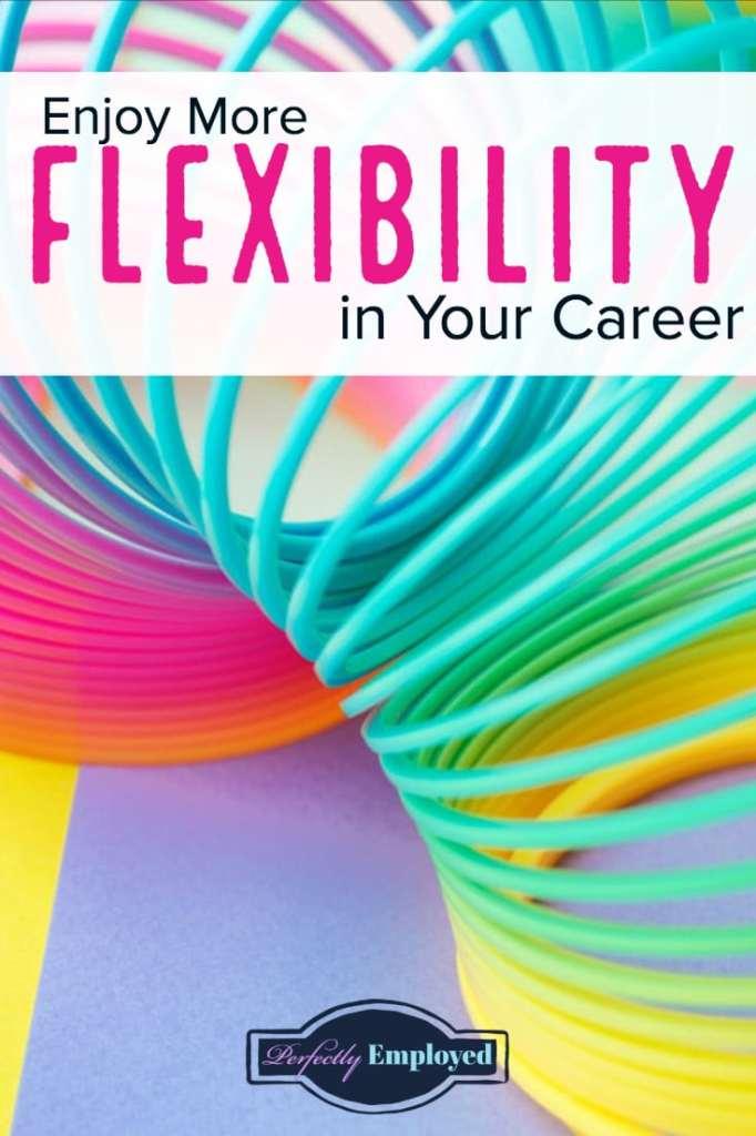 Enjoy More Flexibility in Your Career - #career #worklifebalance #flexibility #designyourlife