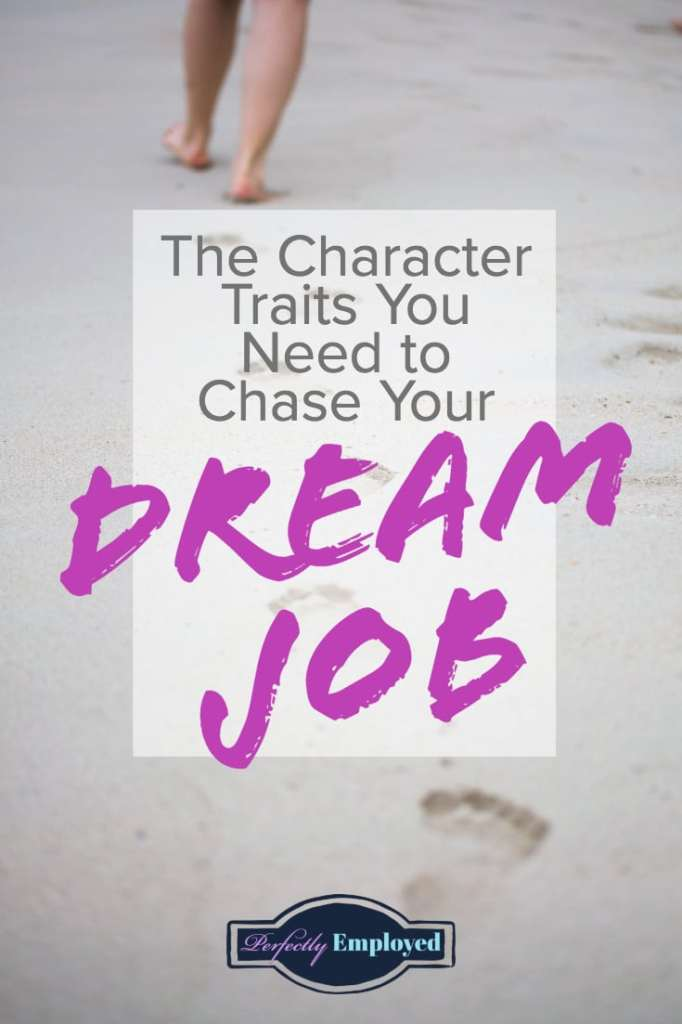 The Character Traits You Need to Chase Your Dream Job - #dreamjob #goals #character #career