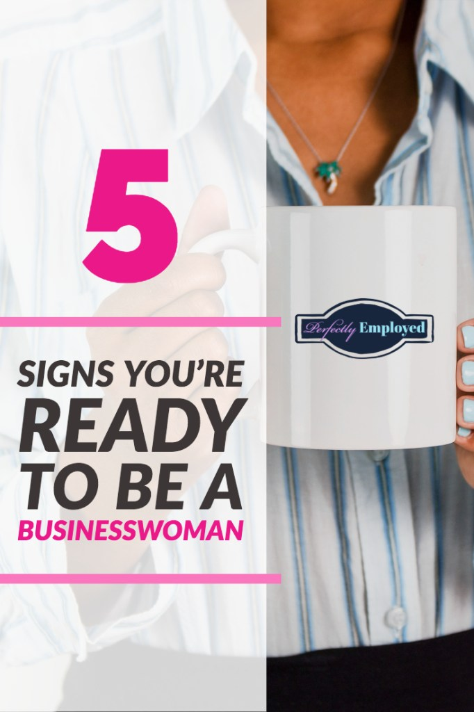 5 Signs You're Ready to be a Businesswoman - #entrepreneur #Career #bosslady #businesswoman