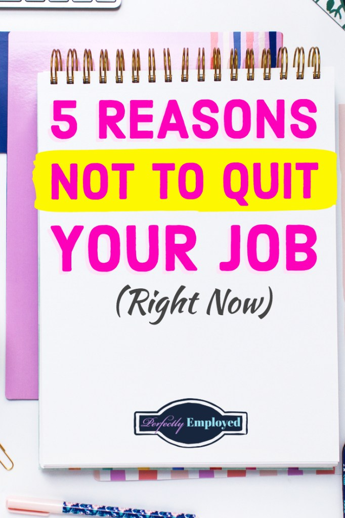 5 Reasons Not to Quit Your Job #Quit #Ihatemyjob #resignation #career