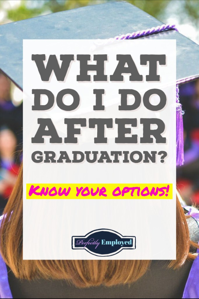 What Do I Do After Graduation - Know your options!! #getajob #gobacktoschool #career