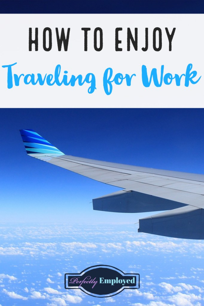 How to Enjoy Traveling for Work - #career #careeradvice #travel #traveljobs