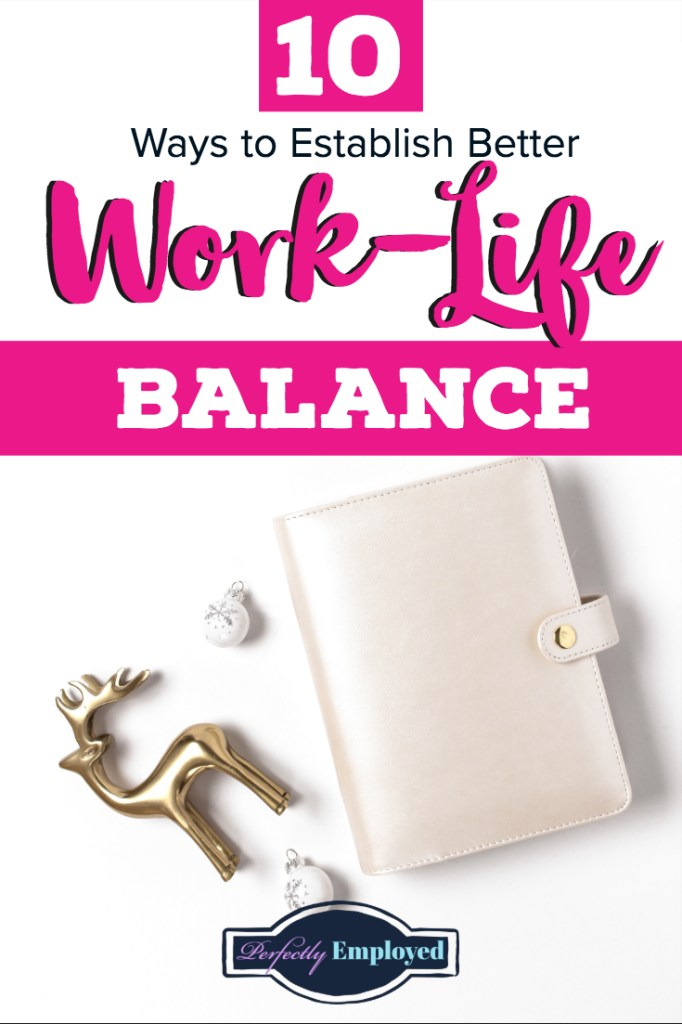 10 Ways to Establish Better Work-Life Balance - #worklifebalance #career #careeradvice