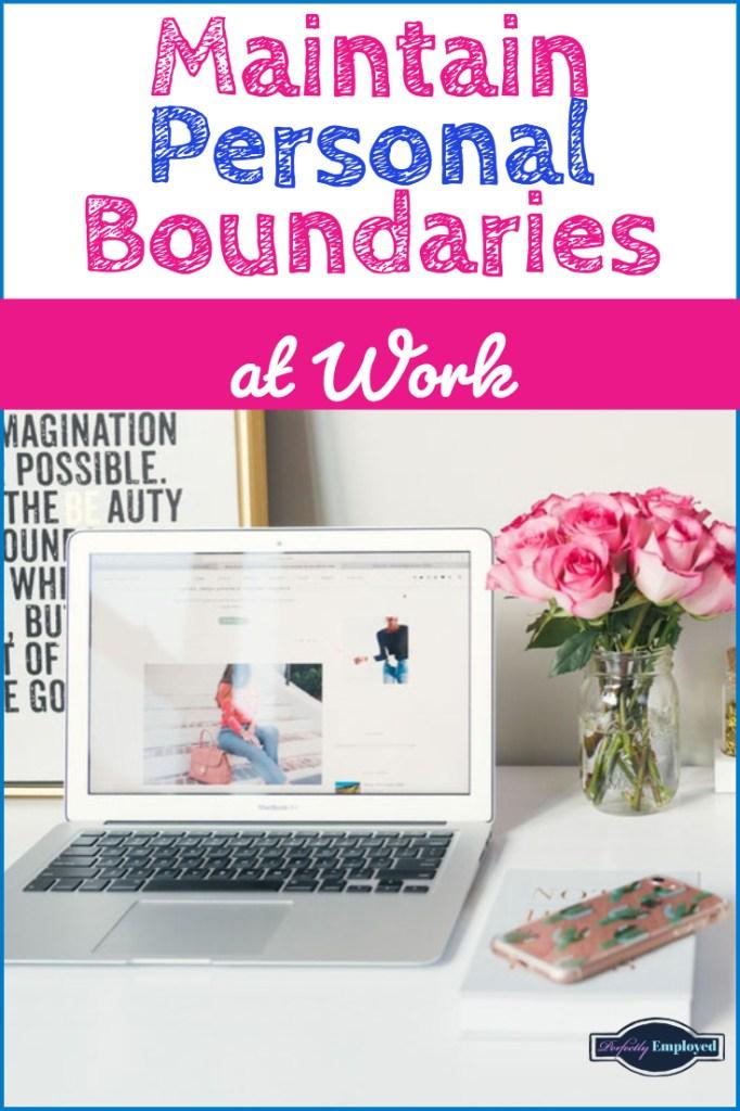 Maintain Personal Boundaries at work - #careeradvice #career #worklifebalance