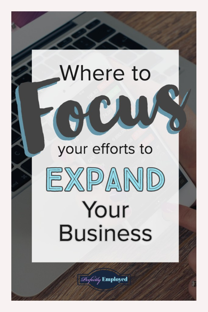 Where to Focus Your Efforts to Expand your Business - #startyourownbusiness #businessowner #grow #career