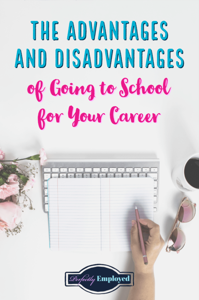 The Advantages and Disadvantages of Going to School for Your Career #career #careeradvice