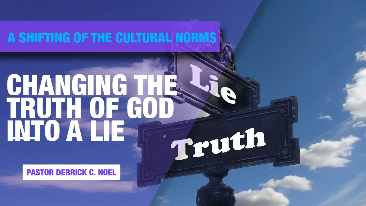 Changing The Truth Of God Into A Lie: A Shifting Of The Cultural Norms