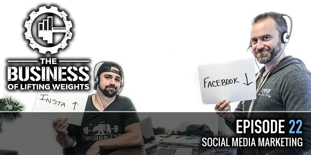 The Business of Lifting Weights Episode 22 Social Media Strategy for Gyms