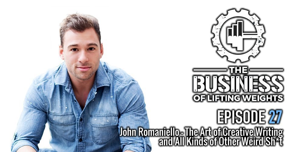 business of lifting weights episode 27 john romaniello creative writing