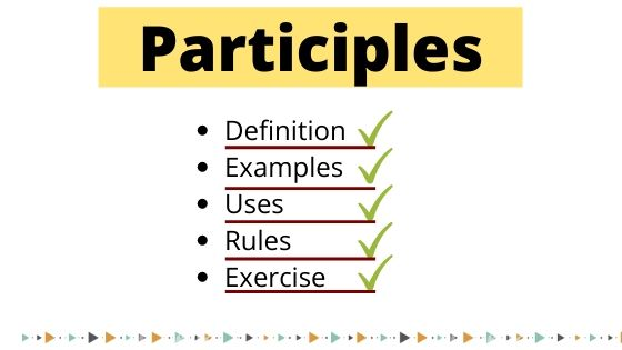 Participles, Definition, Examples, Uses, Rules, Exercise or worksheet