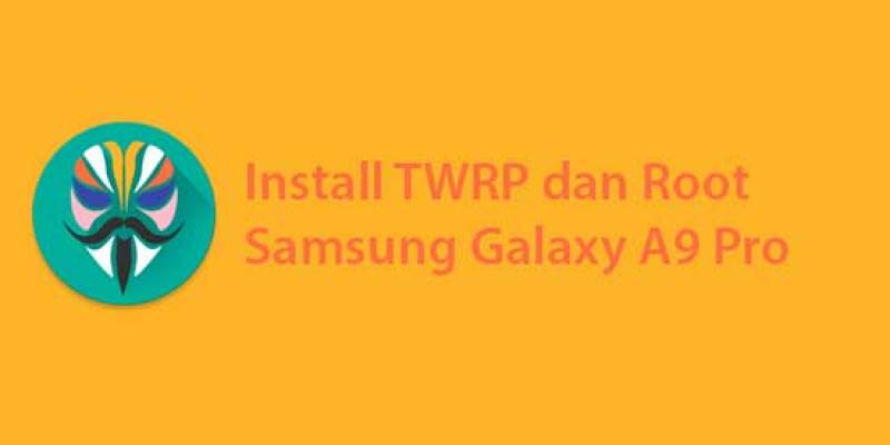 Install TWRP dan Root di Samsung Galaxy A9 Pro