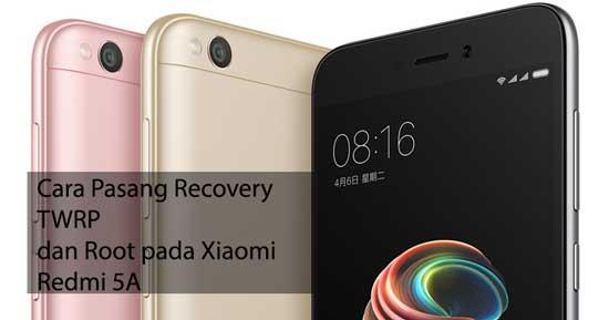Cara Pasang Recovery TWRP dan Root pada Xiaomi Redmi 5A