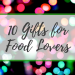 10 Gifts for Food Lovers