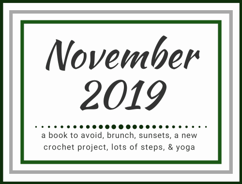 November 2019: a book to avoid, brunch, sunsets, a new crochet project, lots of steps & yoga