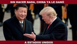 Sin hacer nada China ya le ganó a Estados Unidos la guerra comercial