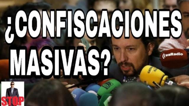 Pablo Iglesias dice que quiere quitar el dinero ahorrado y propiedades privadas a los españoles
