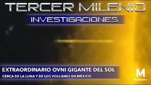 Ovni gigante cerca del Sol, cerca de La Luna y de los Volcanes en México
