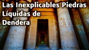 Las Inexplicables Piedras Líquidas de Dendera (Litoplastia)