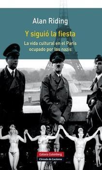 Y siguió la fiesta. La vida cultural en el París ocupado por los nazis