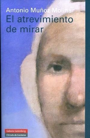 """Portada de """"El atrevimiento de mirar"""" de Antonio Muñoz Molina"""