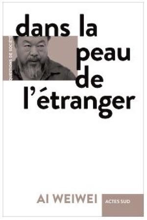 Ai Weiwei En la piel de un extranjero