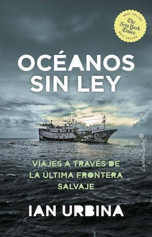 Ian Urbina Oceanos sin ley cubierta