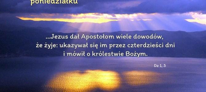 Jezus dał Apostołom wiele dowodów, że żyje…